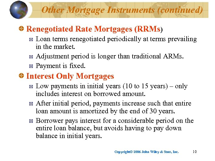 Other Mortgage Instruments (continued) Renegotiated Rate Mortgages (RRMs) Loan terms renegotiated periodically at terms