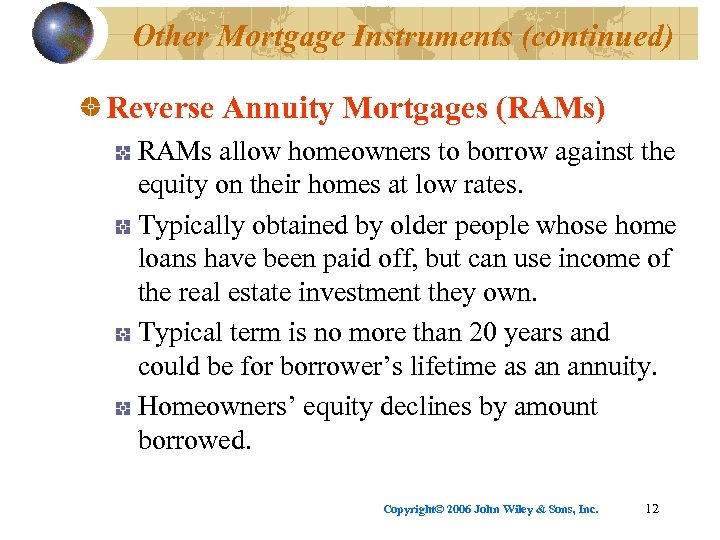 Other Mortgage Instruments (continued) Reverse Annuity Mortgages (RAMs) RAMs allow homeowners to borrow against
