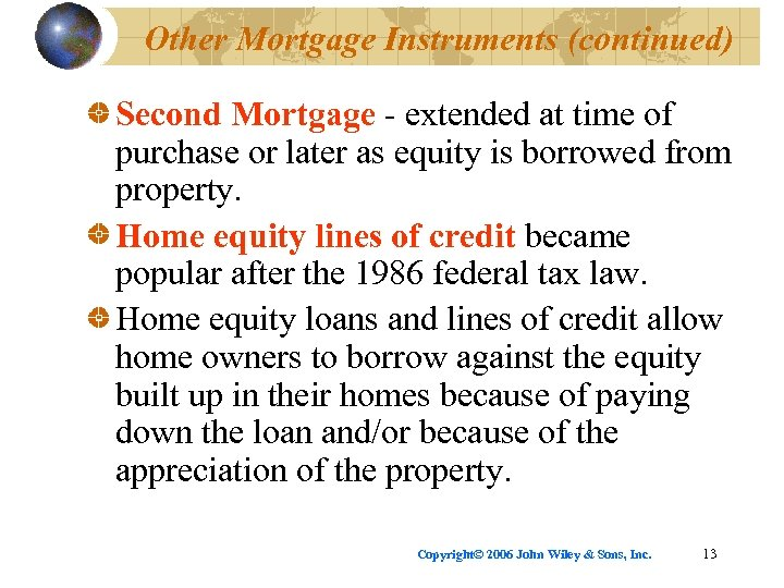 Other Mortgage Instruments (continued) Second Mortgage - extended at time of purchase or later