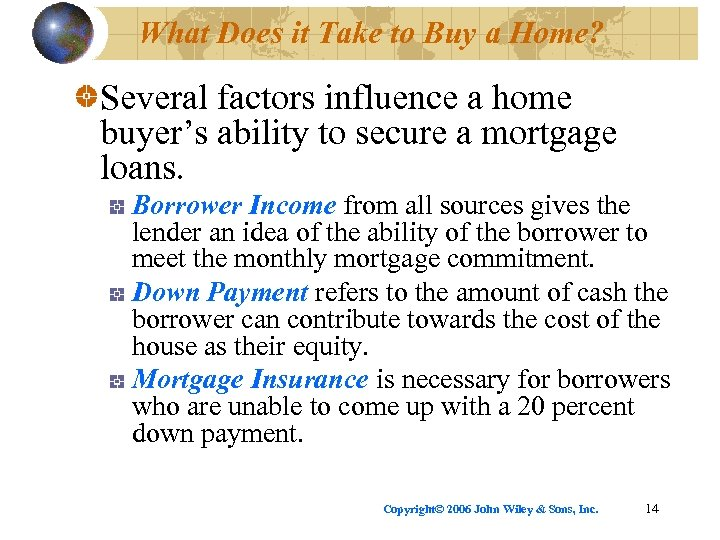 What Does it Take to Buy a Home? Several factors influence a home buyer's