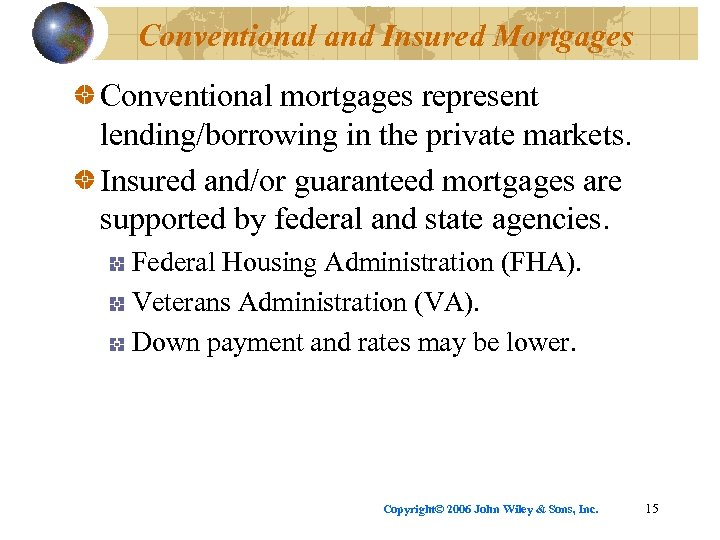 Conventional and Insured Mortgages Conventional mortgages represent lending/borrowing in the private markets. Insured and/or