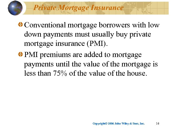 Private Mortgage Insurance Conventional mortgage borrowers with low down payments must usually buy private