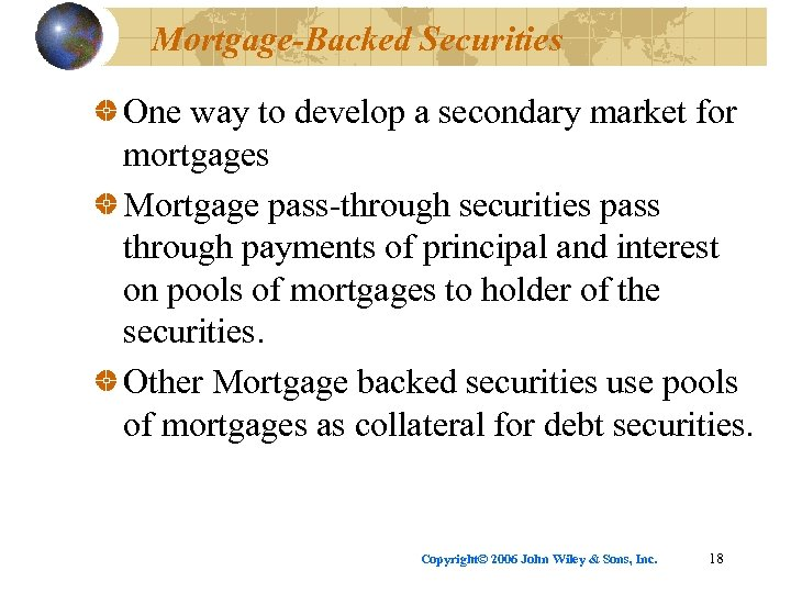 Mortgage-Backed Securities One way to develop a secondary market for mortgages Mortgage pass-through securities