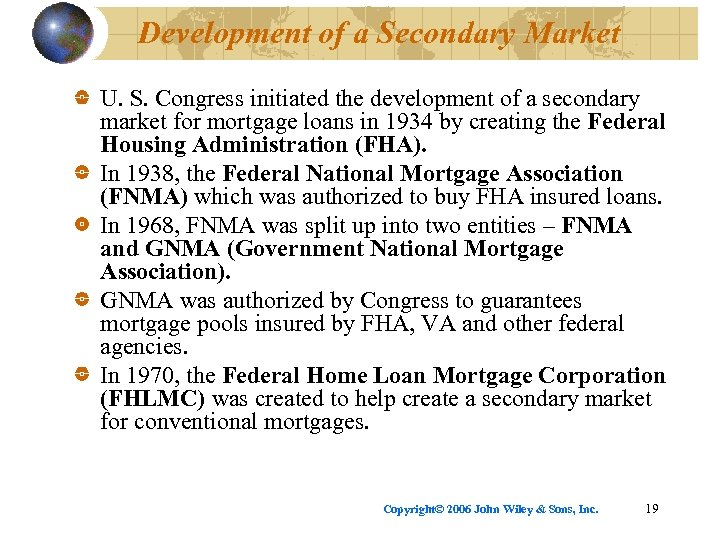 Development of a Secondary Market U. S. Congress initiated the development of a secondary