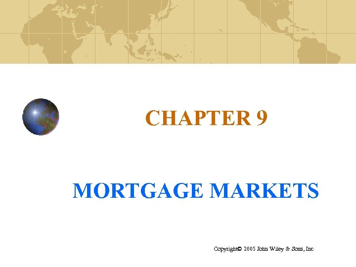 CHAPTER 9 MORTGAGE MARKETS Copyright© 2005 John Wiley & Sons, Inc