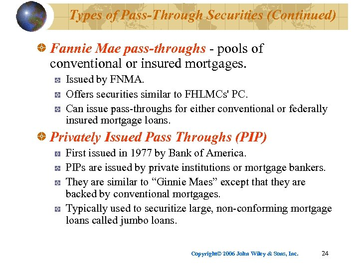 Types of Pass-Through Securities (Continued) Fannie Mae pass-throughs - pools of conventional or insured