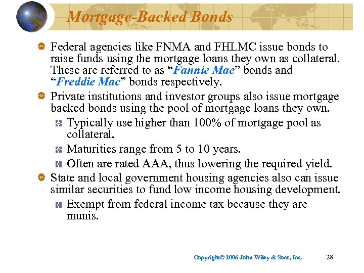 Mortgage-Backed Bonds Federal agencies like FNMA and FHLMC issue bonds to raise funds using