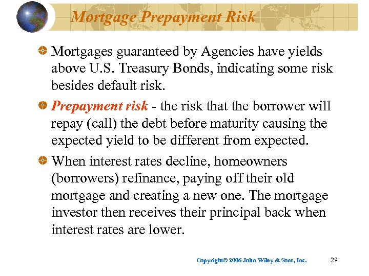 Mortgage Prepayment Risk Mortgages guaranteed by Agencies have yields above U. S. Treasury Bonds,