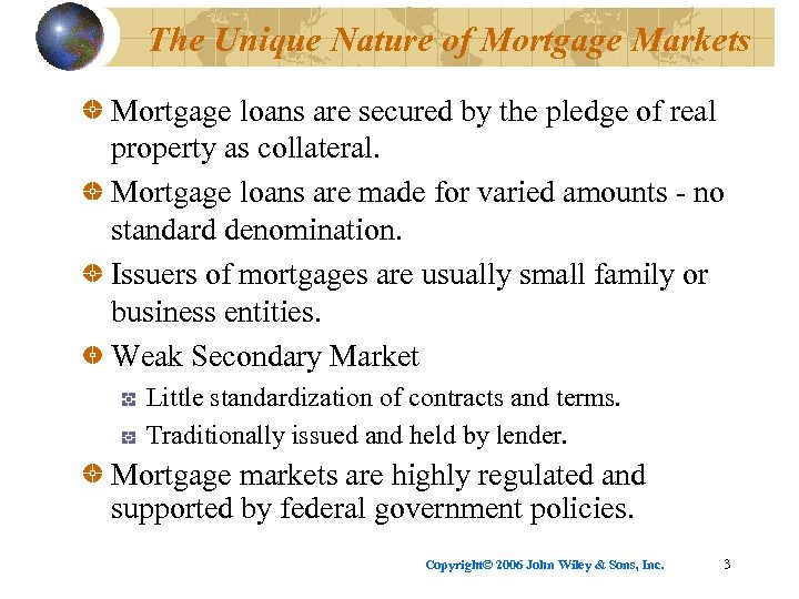 The Unique Nature of Mortgage Markets Mortgage loans are secured by the pledge of