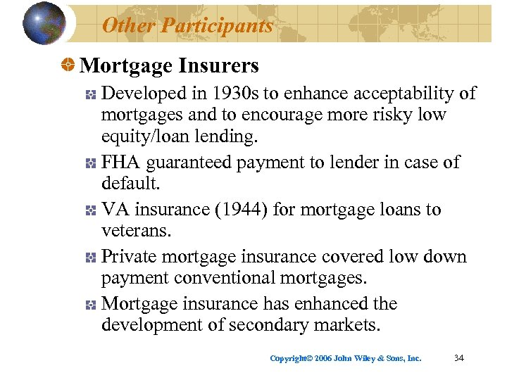 Other Participants Mortgage Insurers Developed in 1930 s to enhance acceptability of mortgages and