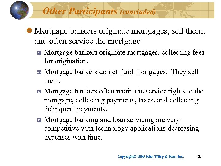 Other Participants (concluded) Mortgage bankers originate mortgages, sell them, and often service the mortgage