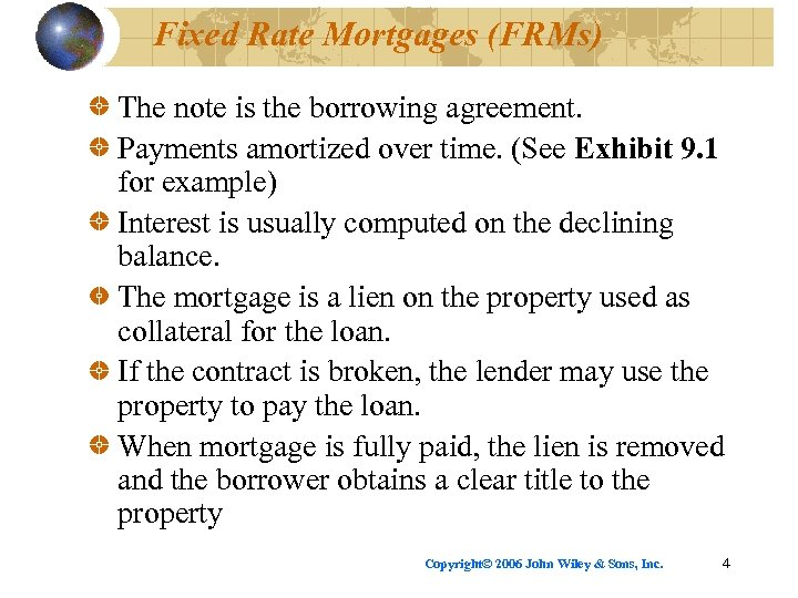 Fixed Rate Mortgages (FRMs) The note is the borrowing agreement. Payments amortized over time.