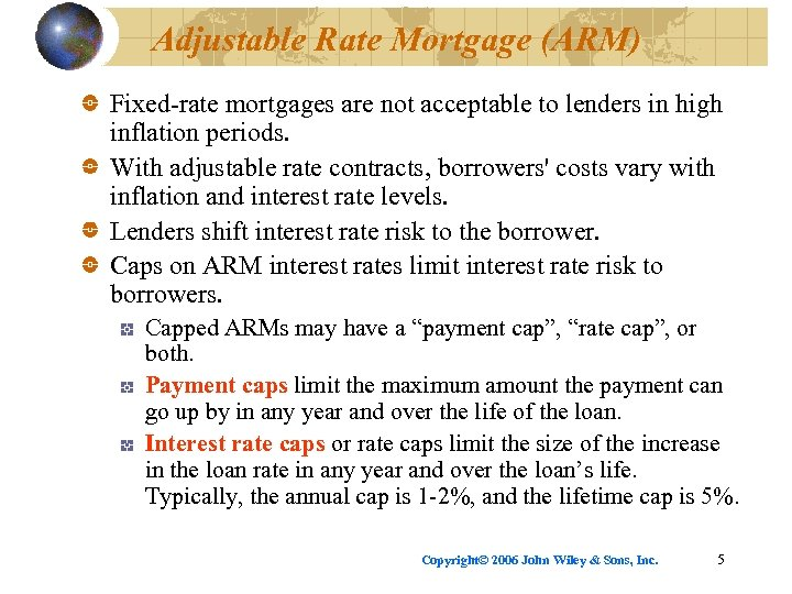 Adjustable Rate Mortgage (ARM) Fixed-rate mortgages are not acceptable to lenders in high inflation