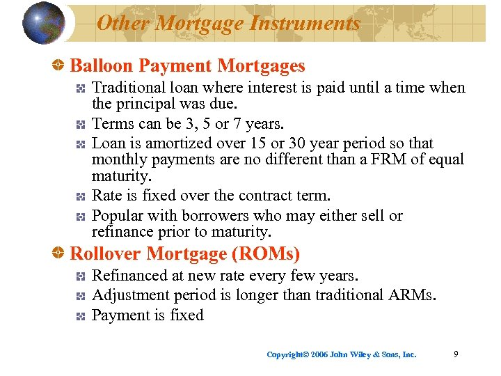 Other Mortgage Instruments Balloon Payment Mortgages Traditional loan where interest is paid until a