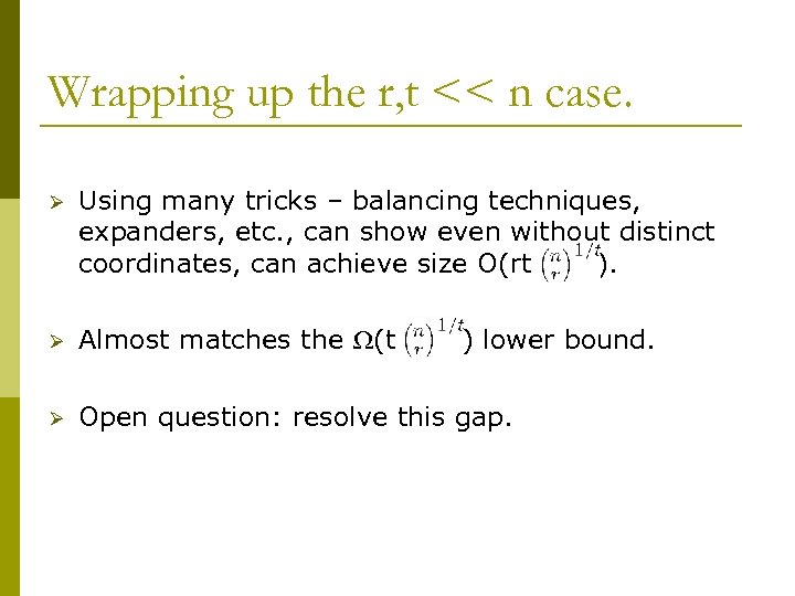 Wrapping up the r, t << n case. Ø Using many tricks – balancing
