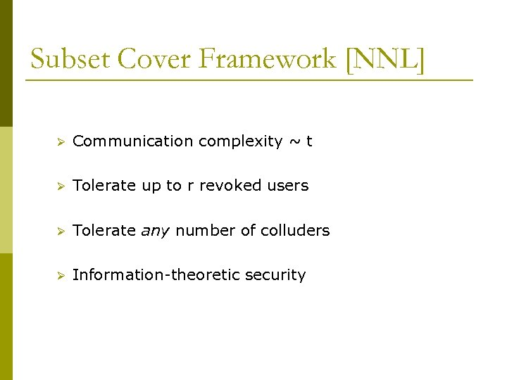 Subset Cover Framework [NNL] Ø Communication complexity ~ t Ø Tolerate up to r