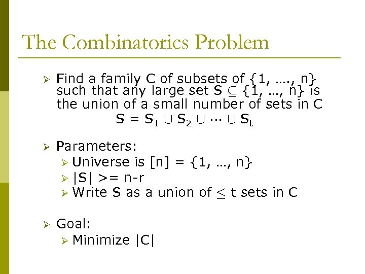 The Combinatorics Problem Ø Find a family C of subsets of {1, …. ,