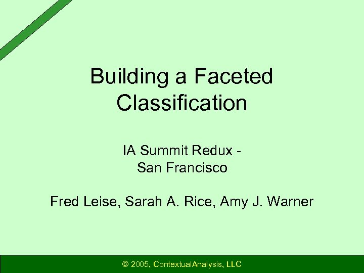 Building a Faceted Classification IA Summit Redux San Francisco Fred Leise, Sarah A. Rice,
