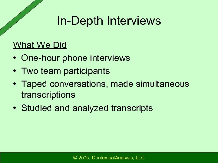 In-Depth Interviews What We Did • One-hour phone interviews • Two team participants •
