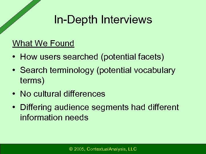 In-Depth Interviews What We Found • How users searched (potential facets) • Search terminology