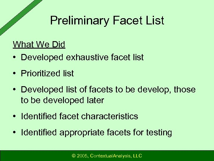 Preliminary Facet List What We Did • Developed exhaustive facet list • Prioritized list