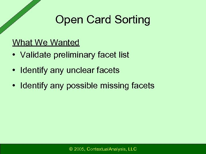 Open Card Sorting What We Wanted • Validate preliminary facet list • Identify any