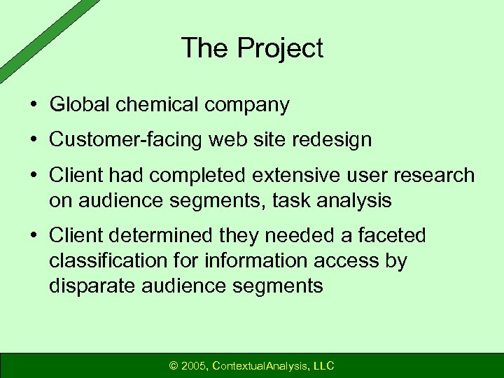 The Project • Global chemical company • Customer-facing web site redesign • Client had