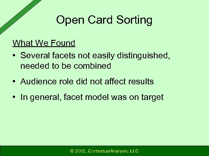 Open Card Sorting What We Found • Several facets not easily distinguished, needed to