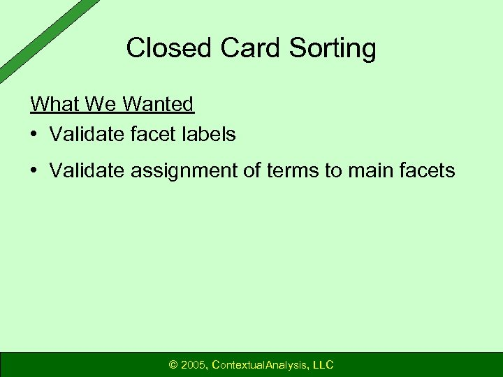 Closed Card Sorting What We Wanted • Validate facet labels • Validate assignment of