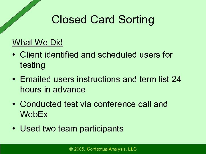 Closed Card Sorting What We Did • Client identified and scheduled users for testing
