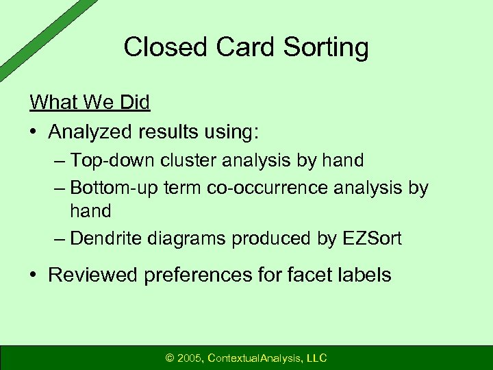 Closed Card Sorting What We Did • Analyzed results using: – Top-down cluster analysis