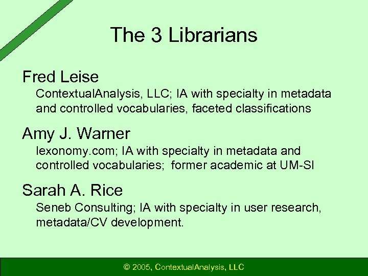 The 3 Librarians Fred Leise Contextual. Analysis, LLC; IA with specialty in metadata and