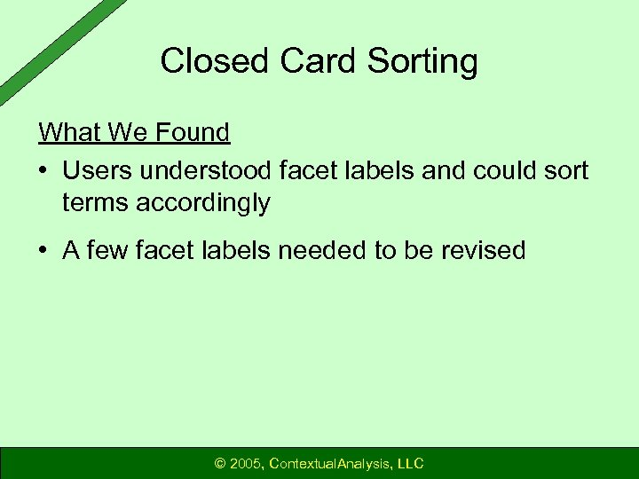 Closed Card Sorting What We Found • Users understood facet labels and could sort