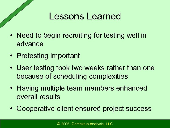 Lessons Learned • Need to begin recruiting for testing well in advance • Pretesting