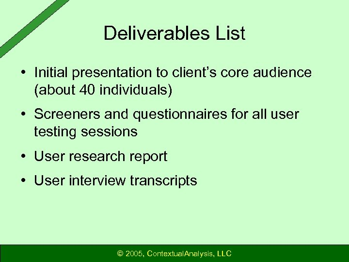 Deliverables List • Initial presentation to client's core audience (about 40 individuals) • Screeners
