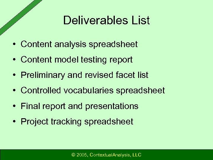 Deliverables List • Content analysis spreadsheet • Content model testing report • Preliminary and