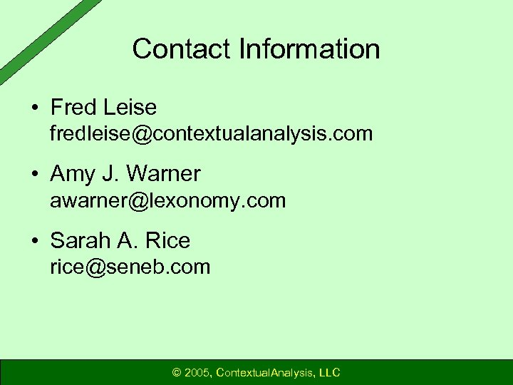 Contact Information • Fred Leise fredleise@contextualanalysis. com • Amy J. Warner awarner@lexonomy. com •