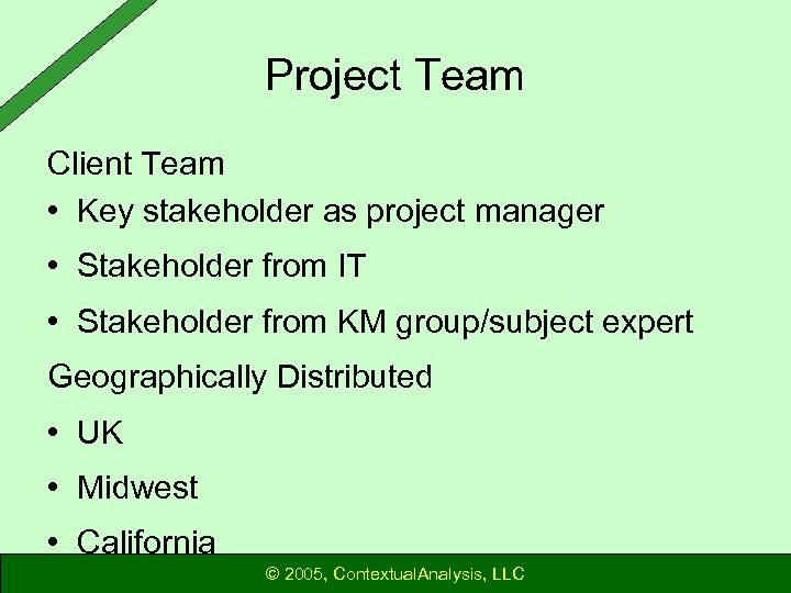 Project Team Client Team • Key stakeholder as project manager • Stakeholder from IT