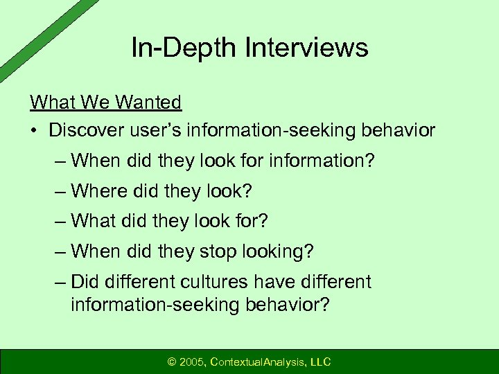 In-Depth Interviews What We Wanted • Discover user's information-seeking behavior – When did they