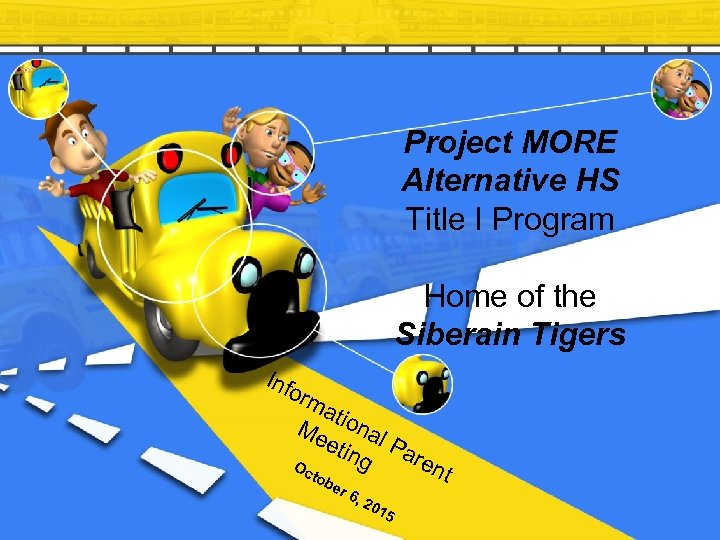 Project MORE Alternative HS Title I Program Home of the Siberain Tigers Inf orm