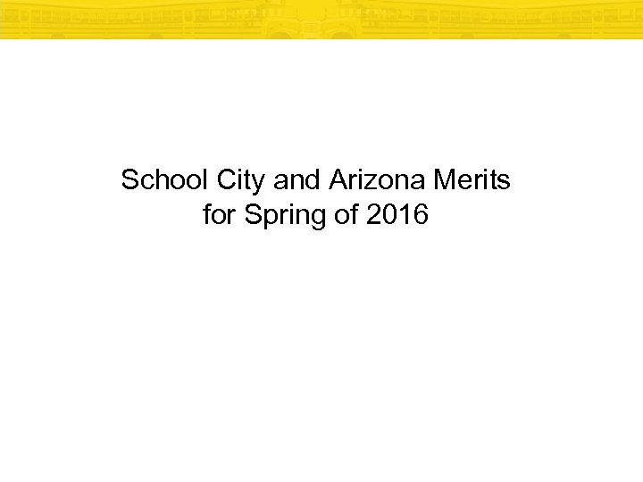 School City and Arizona Merits for Spring of 2016