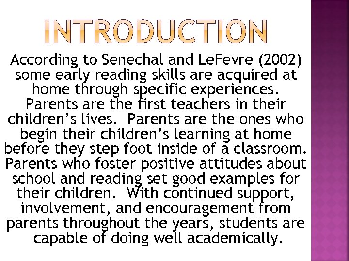 According to Senechal and Le. Fevre (2002) some early reading skills are acquired at