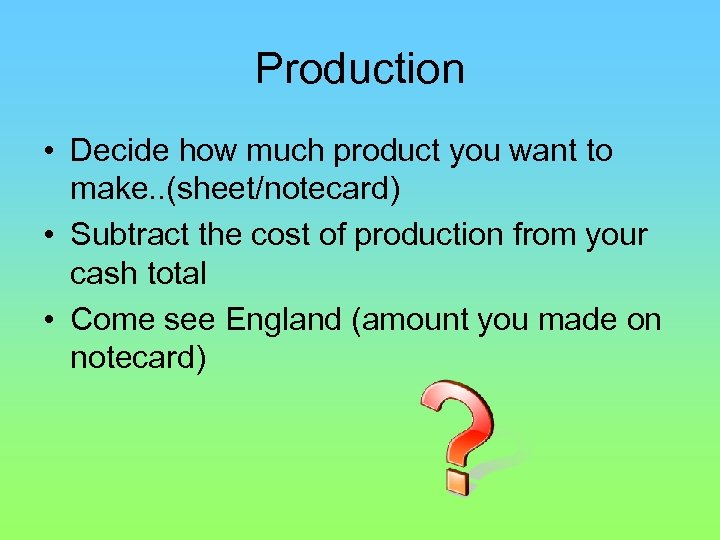 Production • Decide how much product you want to make. . (sheet/notecard) • Subtract