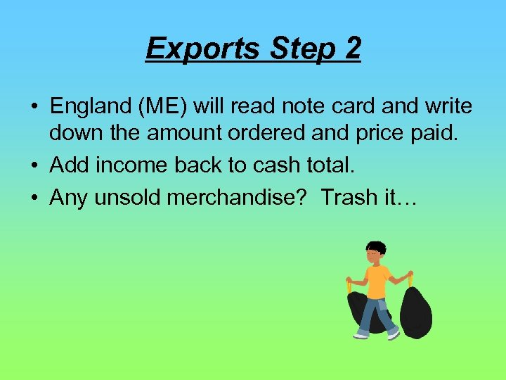 Exports Step 2 • England (ME) will read note card and write down the