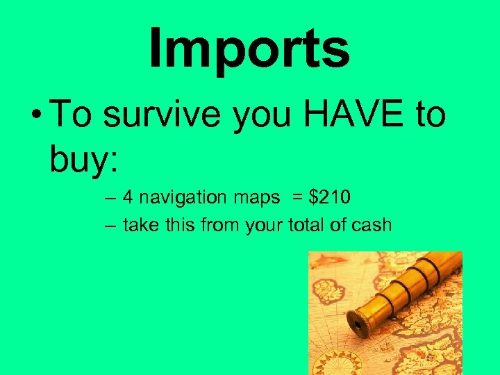 Imports • To survive you HAVE to buy: – 4 navigation maps = $210