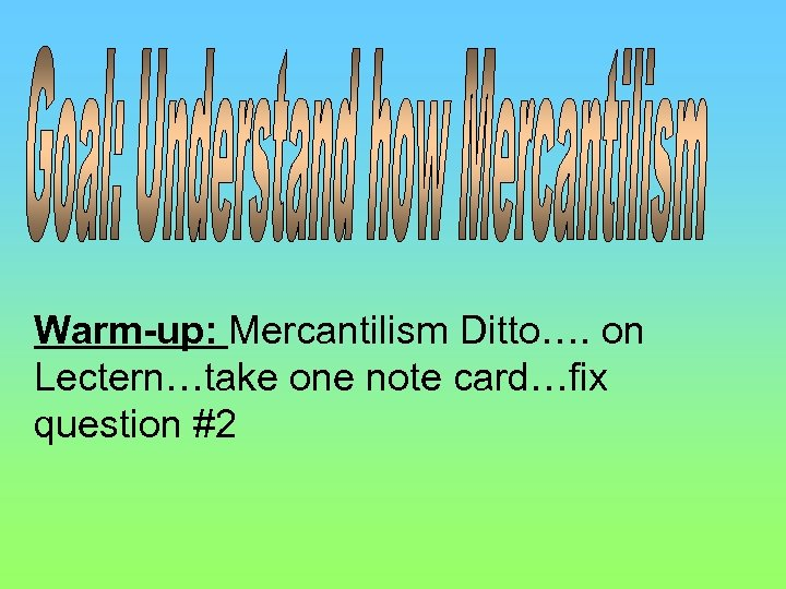 Warm-up: Mercantilism Ditto…. on Lectern…take one note card…fix question #2