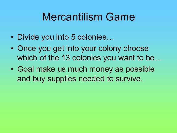 Mercantilism Game • Divide you into 5 colonies… • Once you get into your