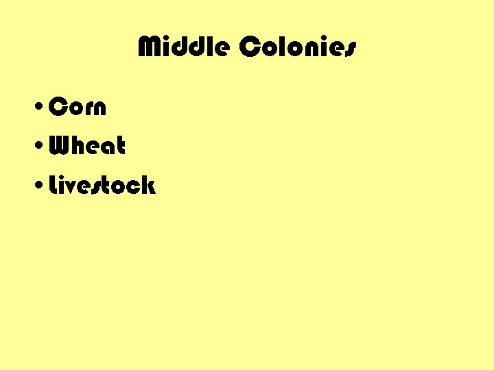 Middle Colonies • Corn • Wheat • Livestock