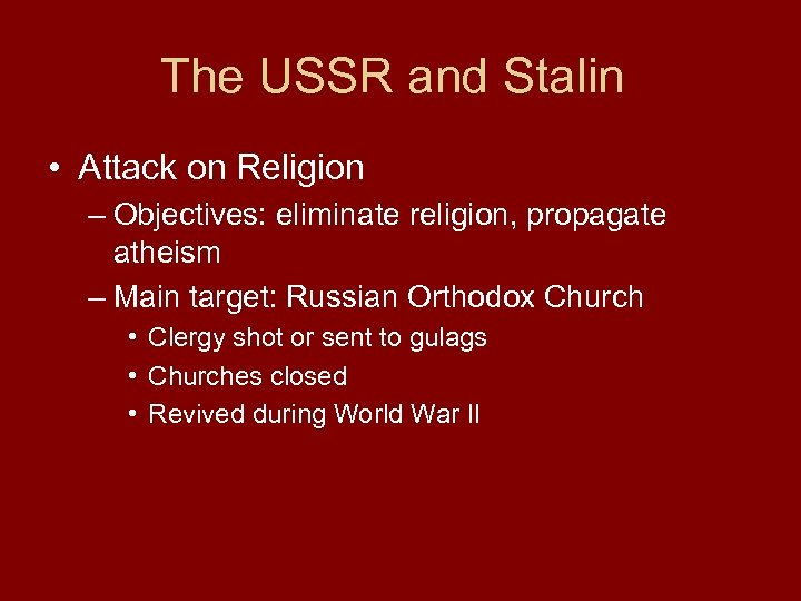 The USSR and Stalin • Attack on Religion – Objectives: eliminate religion, propagate atheism