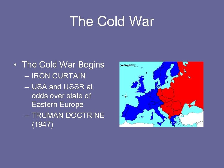 The Cold War • The Cold War Begins – IRON CURTAIN – USA and
